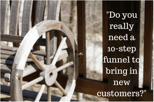 Do you really need a 10-step funnel to bring in new customers?